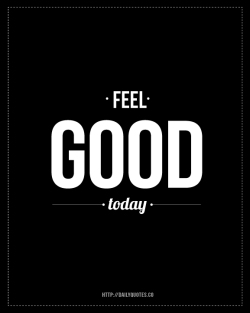 feel_good_today_quote