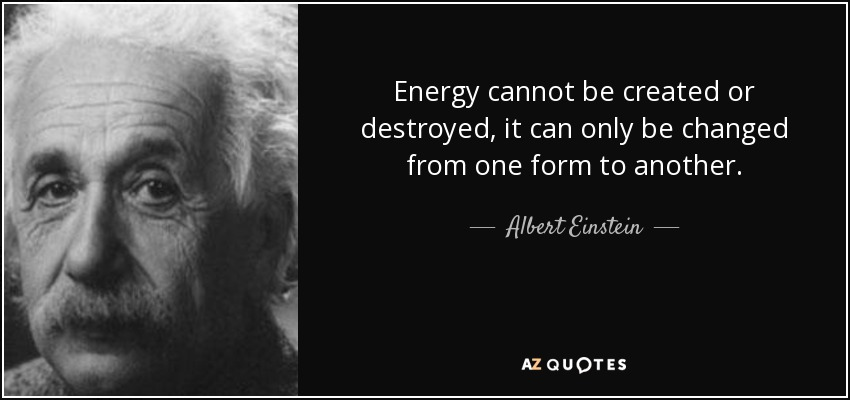 quote-energy-cannot-be-created-or-destroyed-it-can-only-be-changed-from-one-form-to-another-albert-einstein-34-47-15